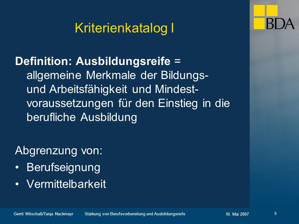 Stärkung von Berufsvorbereitung und Ausbildungsreife 10. Mai 2007 Gerrit Witschaß/Tanja Nackmayr 5 Kriterienkatalog I Definition: Ausbildungsreife = a