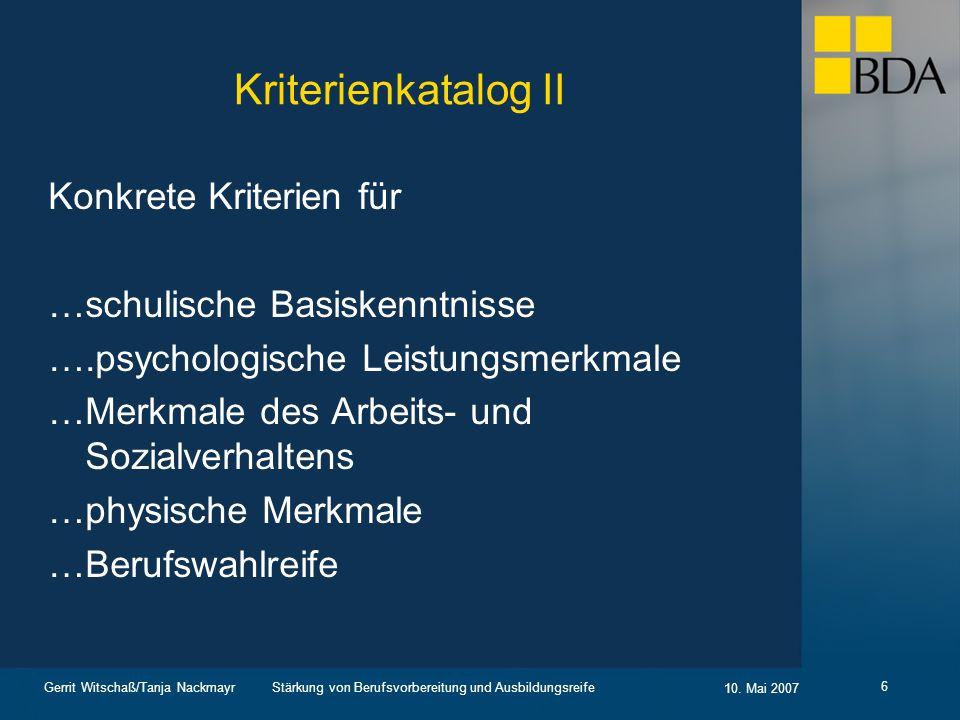 Stärkung von Berufsvorbereitung und Ausbildungsreife 10. Mai 2007 Gerrit Witschaß/Tanja Nackmayr 6 Kriterienkatalog II Konkrete Kriterien für …schulis