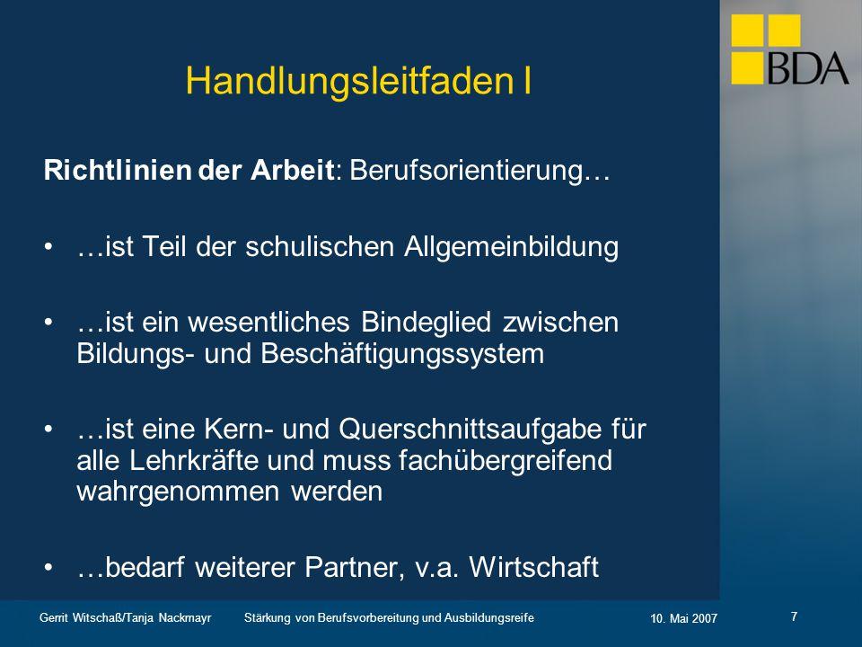 Stärkung von Berufsvorbereitung und Ausbildungsreife 10. Mai 2007 Gerrit Witschaß/Tanja Nackmayr 7 Handlungsleitfaden I Richtlinien der Arbeit: Berufs