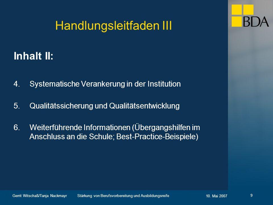 Stärkung von Berufsvorbereitung und Ausbildungsreife 10. Mai 2007 Gerrit Witschaß/Tanja Nackmayr 9 Handlungsleitfaden III Inhalt II: 4.Systematische V