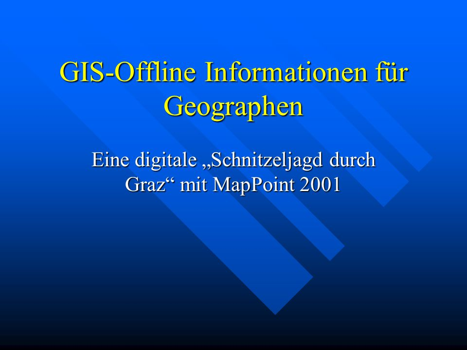 GIS-Offline Informationen für Geographen Eine digitale Schnitzeljagd durch Graz mit MapPoint 2001
