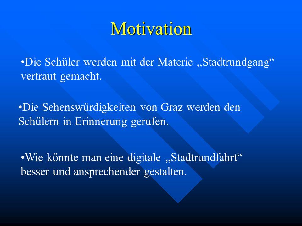 Motivation Die Schüler werden mit der Materie Stadtrundgang vertraut gemacht. Die Sehenswürdigkeiten von Graz werden den Schülern in Erinnerung gerufe