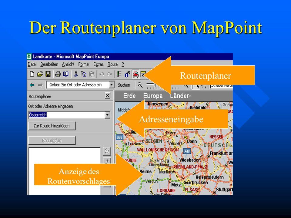 Der Routenplaner von MapPoint RoutenplanerAdresseneingabe Anzeige des Routenvorschlages