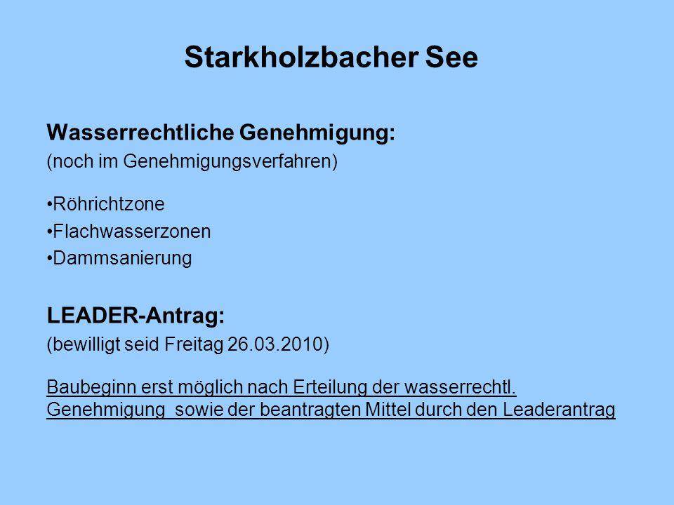 Starkholzbacher See Wasserrechtliche Genehmigung: (noch im Genehmigungsverfahren) Röhrichtzone Flachwasserzonen Dammsanierung LEADER-Antrag: (bewillig