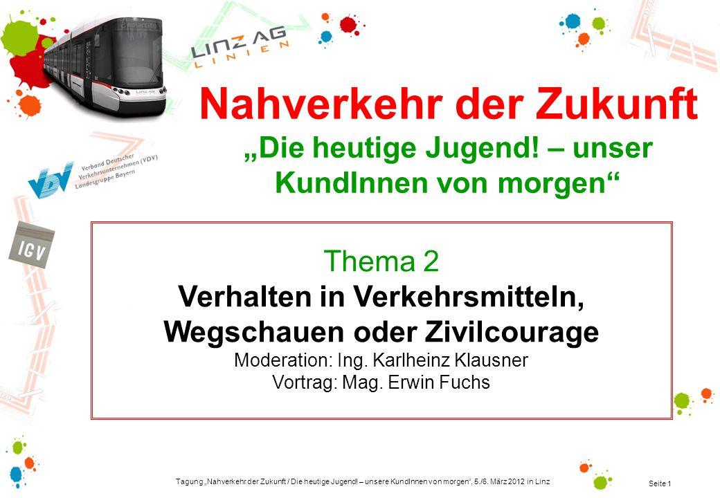 Tagung Nahverkehr der Zukunft / Die heutige Jugend! – unsere KundInnen von morgen, 5./6. März 2012 in Linz Seite 1 Thema 2 Verhalten in Verkehrsmittel