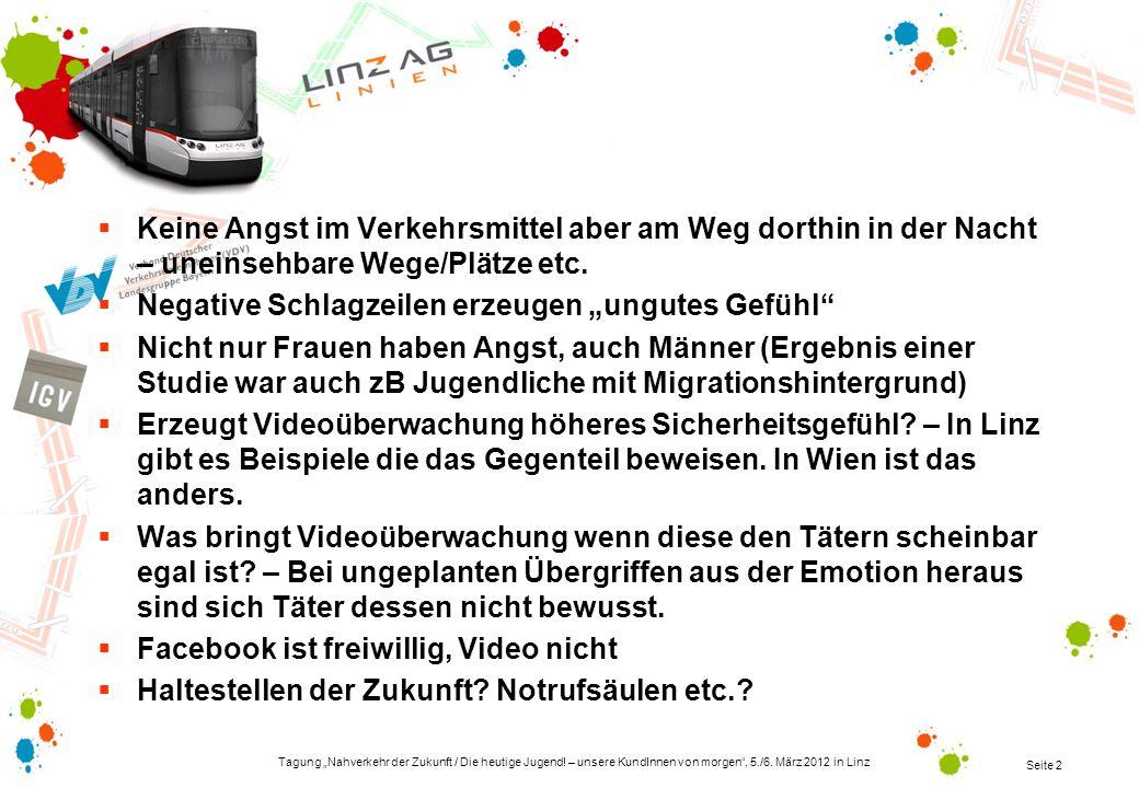 Tagung Nahverkehr der Zukunft / Die heutige Jugend! – unsere KundInnen von morgen, 5./6. März 2012 in Linz Seite 2 Keine Angst im Verkehrsmittel aber