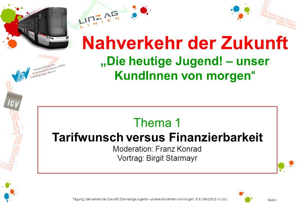 Tagung Nahverkehr der Zukunft / Die heutige Jugend! – unsere KundInnen von morgen, 5./6. März 2012 in Linz Seite 1 Thema 1 Tarifwunsch versus Finanzie