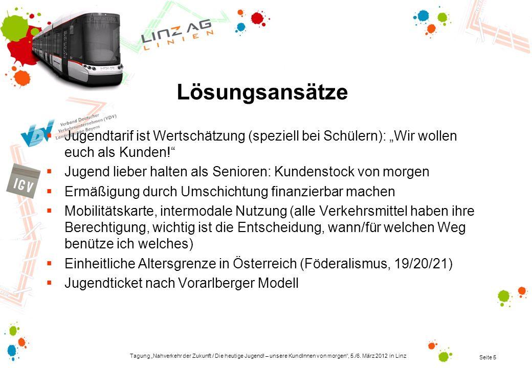 Tagung Nahverkehr der Zukunft / Die heutige Jugend! – unsere KundInnen von morgen, 5./6. März 2012 in Linz Seite 5 Lösungsansätze Jugendtarif ist Wert
