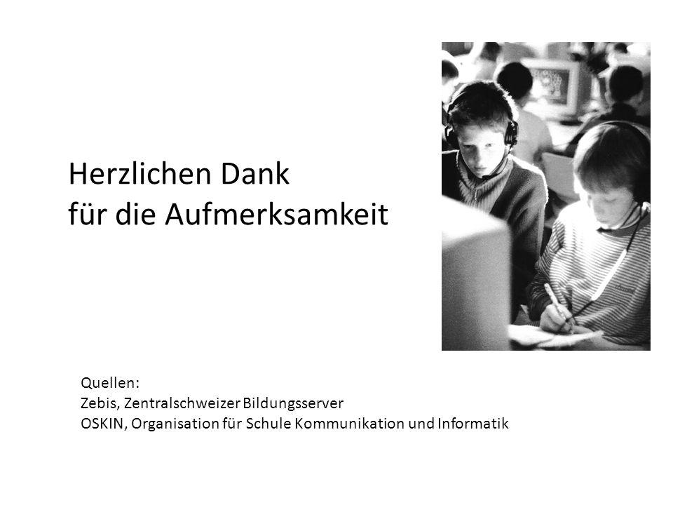 Herzlichen Dank für die Aufmerksamkeit Quellen: Zebis, Zentralschweizer Bildungsserver OSKIN, Organisation für Schule Kommunikation und Informatik