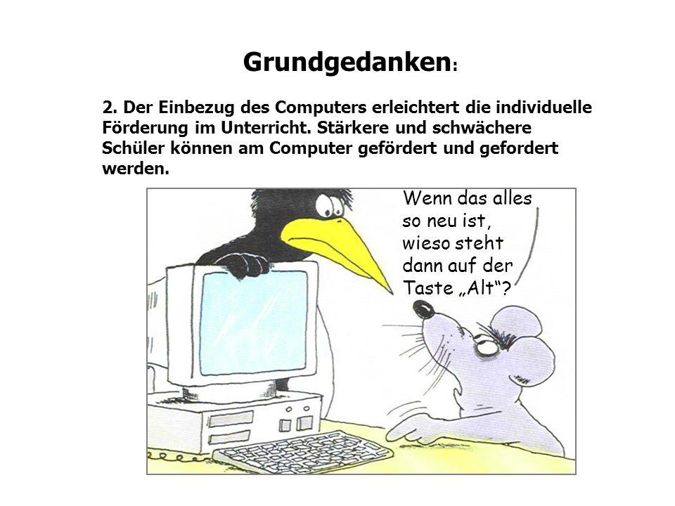 Grundgedanken : 2. Der Einbezug des Computers erleichtert die individuelle Förderung im Unterricht. Stärkere und schwächere Schüler können am Computer