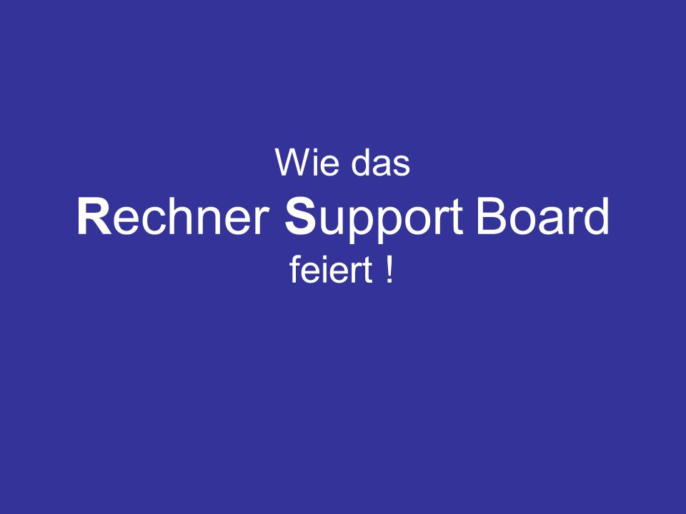 Wie das Rechner Support Board feiert !