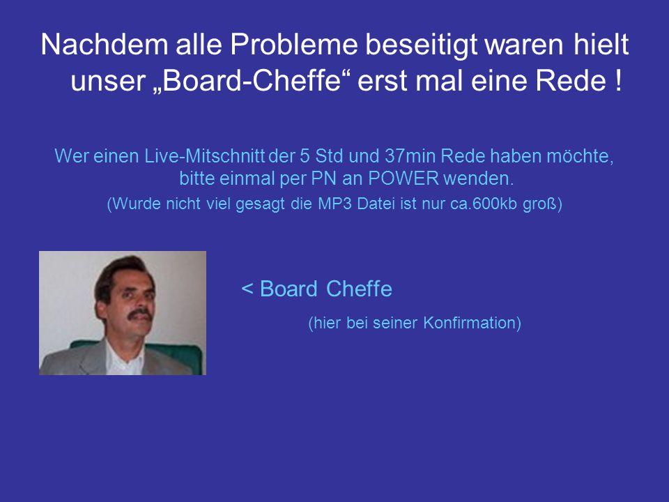 Nachdem alle Probleme beseitigt waren hielt unser Board-Cheffe erst mal eine Rede .