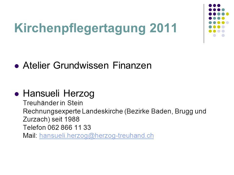 Kirchenpflegertagung 2011 Atelier Grundwissen Finanzen Hansueli Herzog Treuhänder in Stein Rechnungsexperte Landeskirche (Bezirke Baden, Brugg und Zur