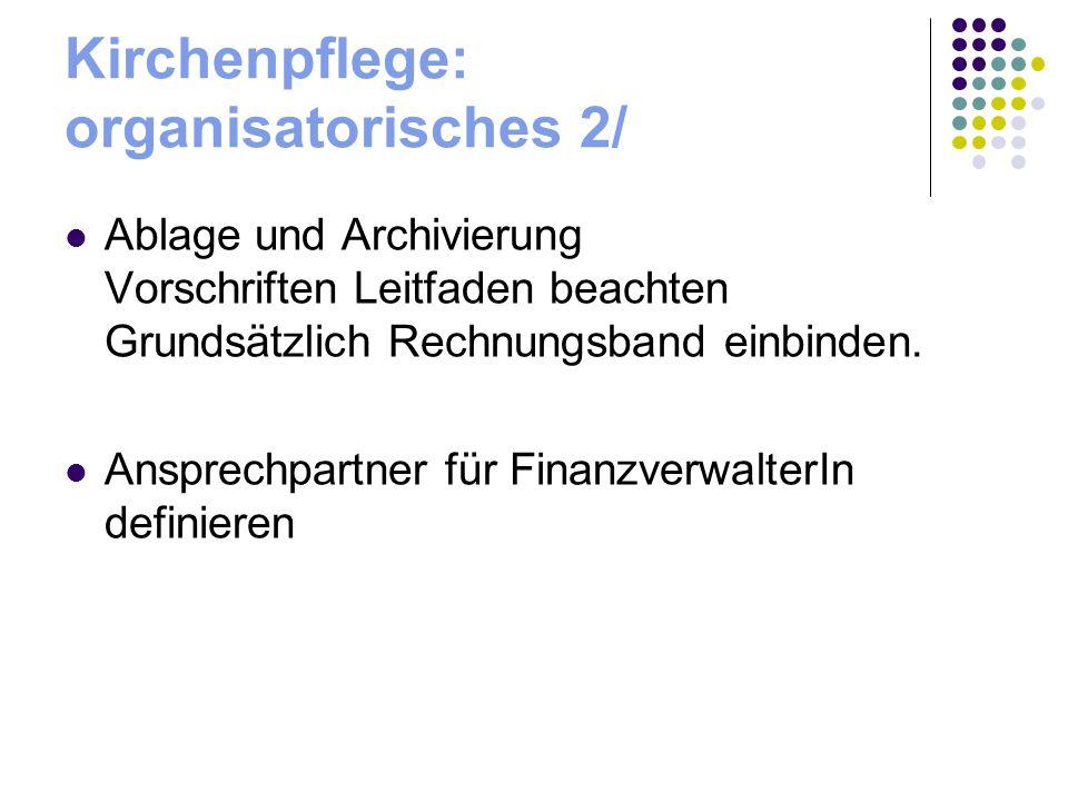 Kirchenpflege: organisatorisches 2/ Ablage und Archivierung Vorschriften Leitfaden beachten Grundsätzlich Rechnungsband einbinden. Ansprechpartner für
