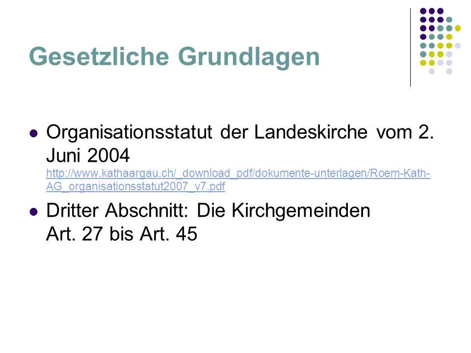 Gesetzliche Grundlagen Organisationsstatut der Landeskirche vom 2. Juni 2004 http://www.kathaargau.ch/_download_pdf/dokumente-unterlagen/Roem-Kath- AG