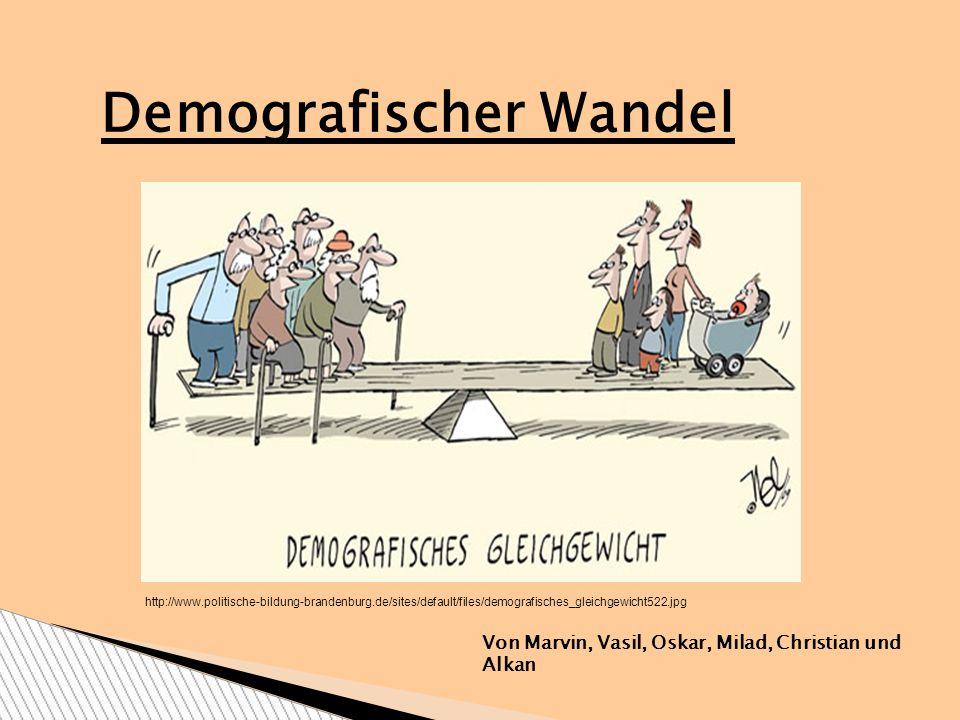 Demografischer Wandel Von Marvin, Vasil, Oskar, Milad, Christian und Alkan http://www.politische-bildung-brandenburg.de/sites/default/files/demografisches_gleichgewicht522.jpg