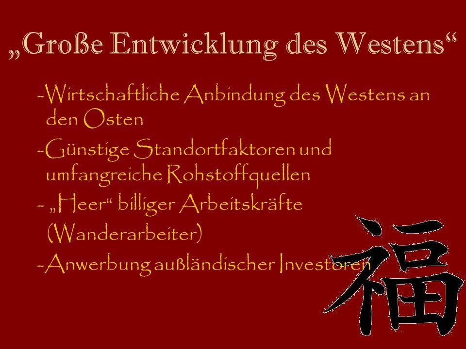Große Entwicklung des Westens -Wirtschaftliche Anbindung des Westens an den Osten -Günstige Standortfaktoren und umfangreiche Rohstoffquellen - Heer billiger Arbeitskräfte (Wanderarbeiter) -Anwerbung außländischer Investoren