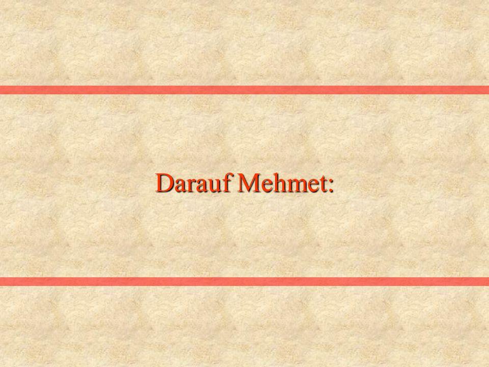 Darauf Mehmet: