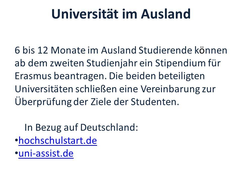 Universität im Ausland 6 bis 12 Monate im Ausland Studierende können ab dem zweiten Studienjahr ein Stipendium für Erasmus beantragen.