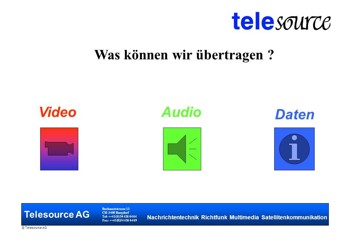 Telesource AG Buchmattstrasse 13 CH-3400 Burgdorf Tel: ++41(0) 34 426 64 64 Fax: ++41(0)34 426 64 69 Nachrichtentechnik Richtfunk Multimedia Satellitenkommunikation © Telesource AG Was können wir übertragen .