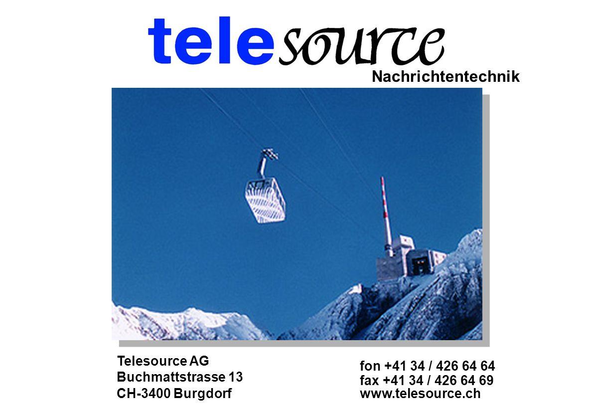 Nachrichtentechnik Telesource AG Buchmattstrasse 13 CH-3400 Burgdorf fon +41 34 / 426 64 64 fax +41 34 / 426 64 69 www.telesource.ch