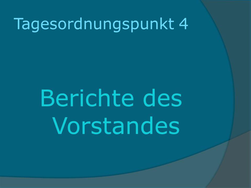 Tagesordnungspunkt 4 Berichte des Vorstandes