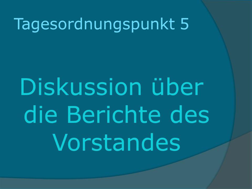 Tagesordnungspunkt 5 Diskussion über die Berichte des Vorstandes