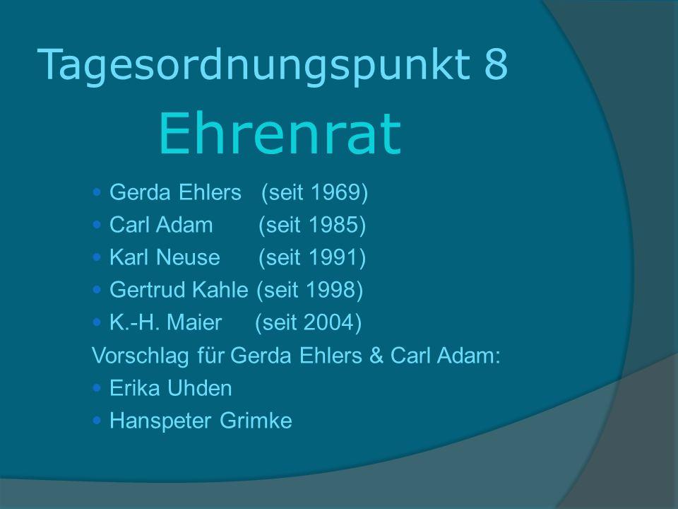 Tagesordnungspunkt 8 Ehrenrat Gerda Ehlers (seit 1969) Carl Adam (seit 1985) Karl Neuse (seit 1991) Gertrud Kahle (seit 1998) K.-H. Maier (seit 2004)