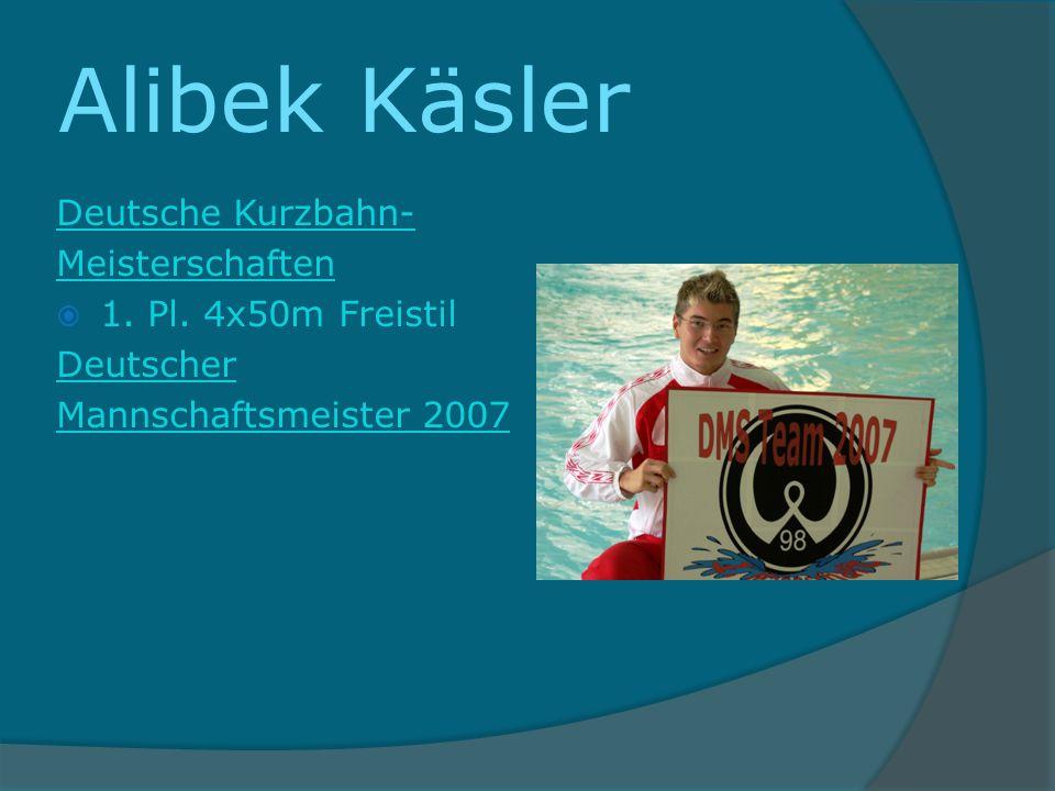 Alibek Käsler Deutsche Kurzbahn- Meisterschaften 1. Pl. 4x50m Freistil Deutscher Mannschaftsmeister 2007