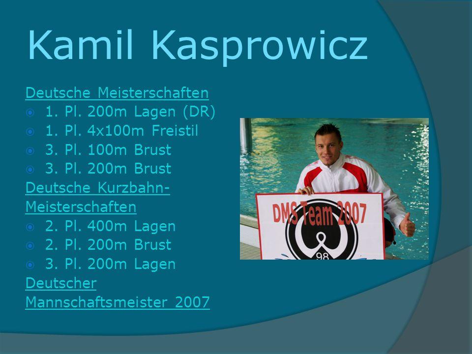 Kamil Kasprowicz Deutsche Meisterschaften 1. Pl. 200m Lagen (DR) 1. Pl. 4x100m Freistil 3. Pl. 100m Brust 3. Pl. 200m Brust Deutsche Kurzbahn- Meister