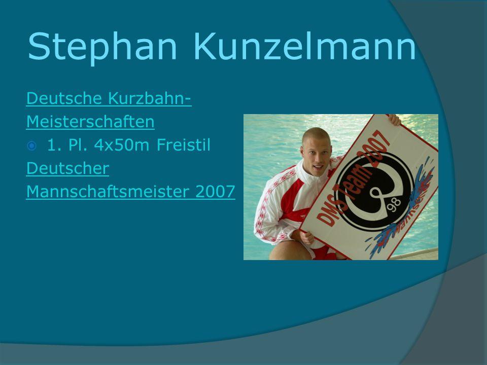 Stephan Kunzelmann Deutsche Kurzbahn- Meisterschaften 1. Pl. 4x50m Freistil Deutscher Mannschaftsmeister 2007