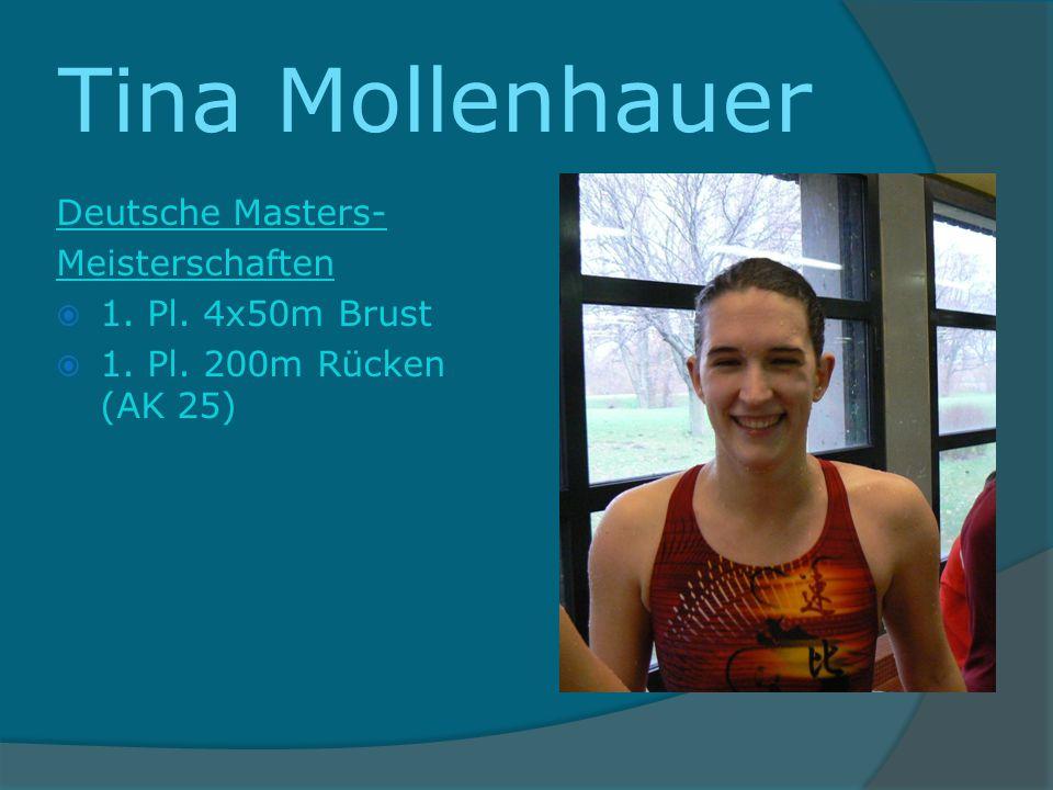 Tina Mollenhauer Deutsche Masters- Meisterschaften 1. Pl. 4x50m Brust 1. Pl. 200m Rücken (AK 25)