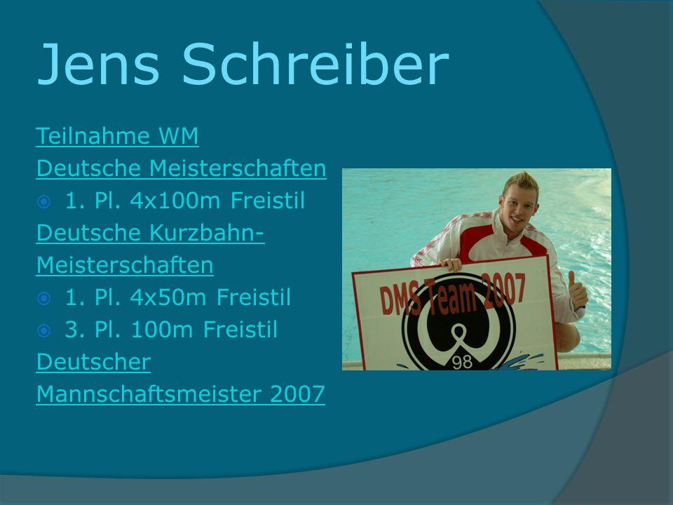 Jens Schreiber Teilnahme WM Deutsche Meisterschaften 1. Pl. 4x100m Freistil Deutsche Kurzbahn- Meisterschaften 1. Pl. 4x50m Freistil 3. Pl. 100m Freis