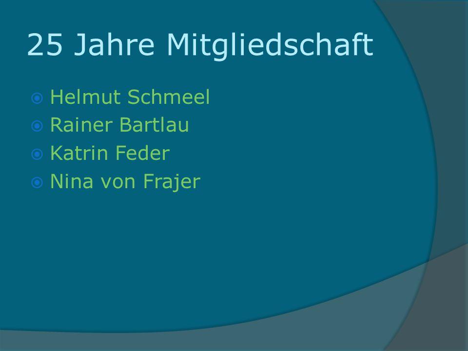 25 Jahre Mitgliedschaft Helmut Schmeel Rainer Bartlau Katrin Feder Nina von Frajer