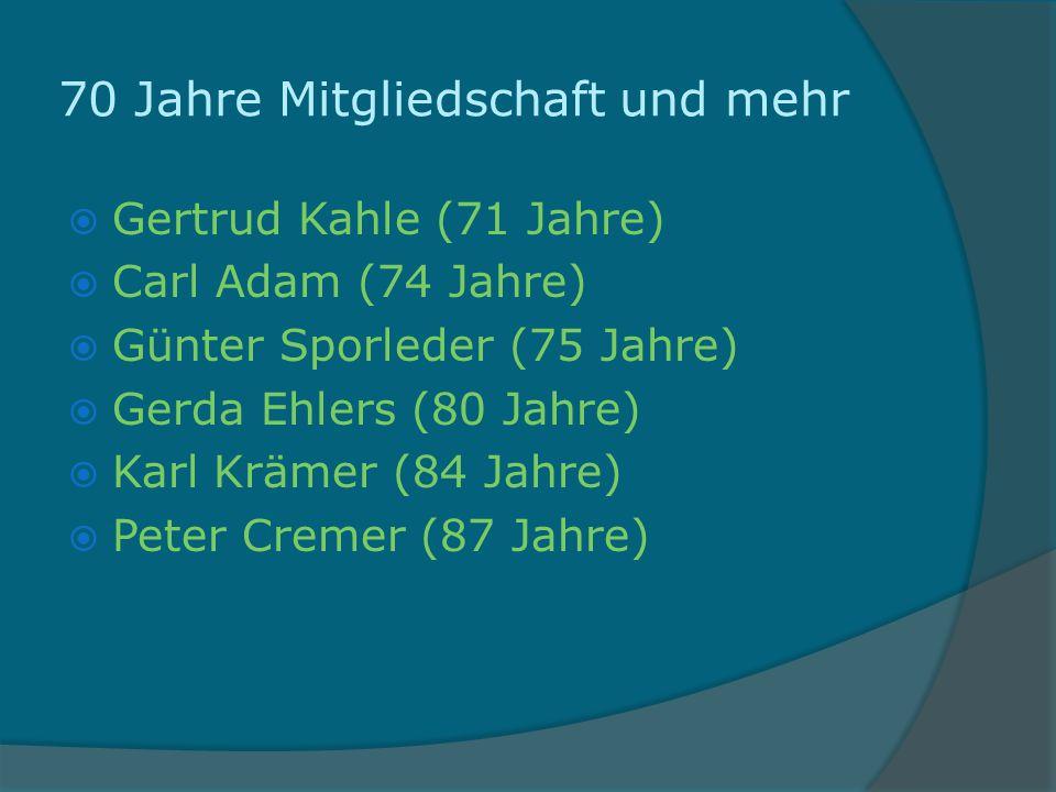 70 Jahre Mitgliedschaft und mehr Gertrud Kahle (71 Jahre) Carl Adam (74 Jahre) Günter Sporleder (75 Jahre) Gerda Ehlers (80 Jahre) Karl Krämer (84 Jah