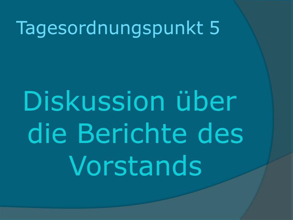 Tagesordnungspunkt 5 Diskussion über die Berichte des Vorstands