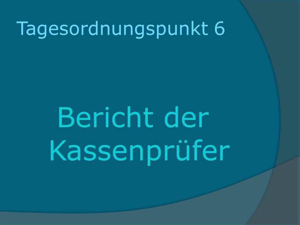 Tagesordnungspunkt 6 Bericht der Kassenprüfer