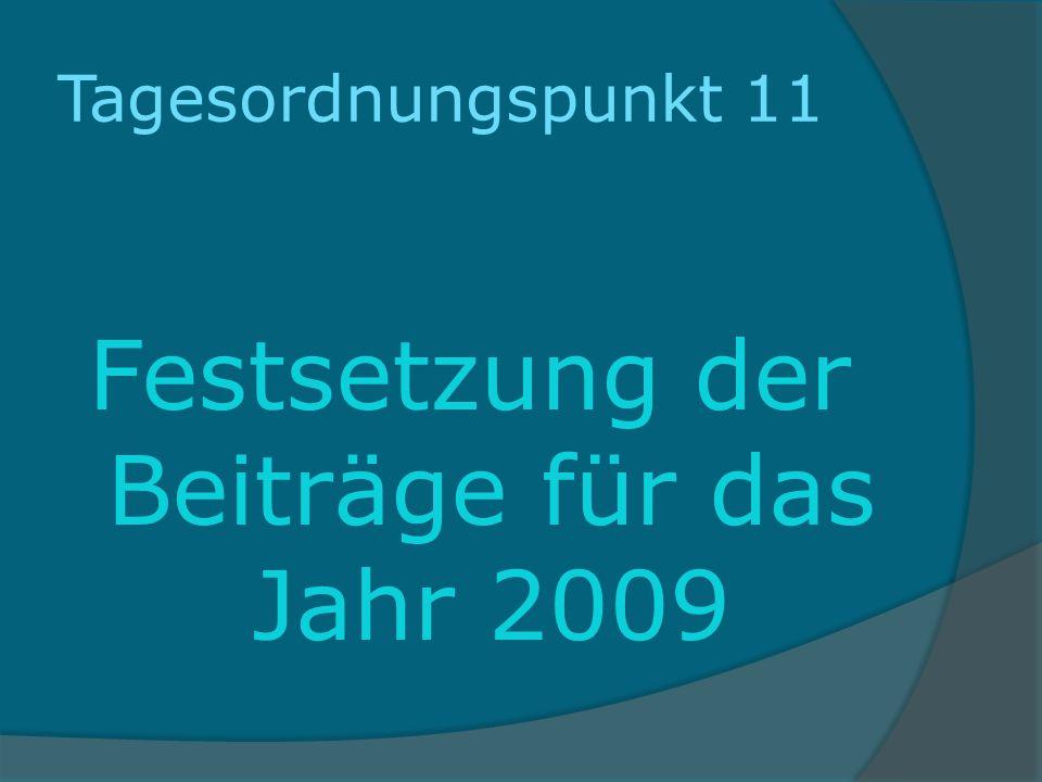 Tagesordnungspunkt 11 Festsetzung der Beiträge für das Jahr 2009