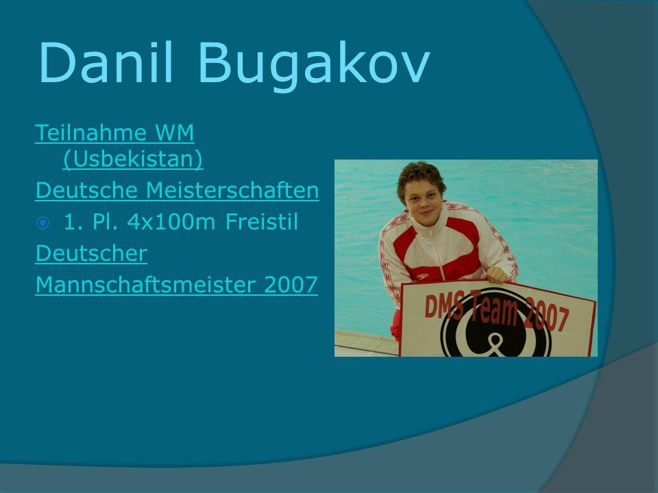 Danil Bugakov Teilnahme WM (Usbekistan) Deutsche Meisterschaften 1. Pl. 4x100m Freistil Deutscher Mannschaftsmeister 2007