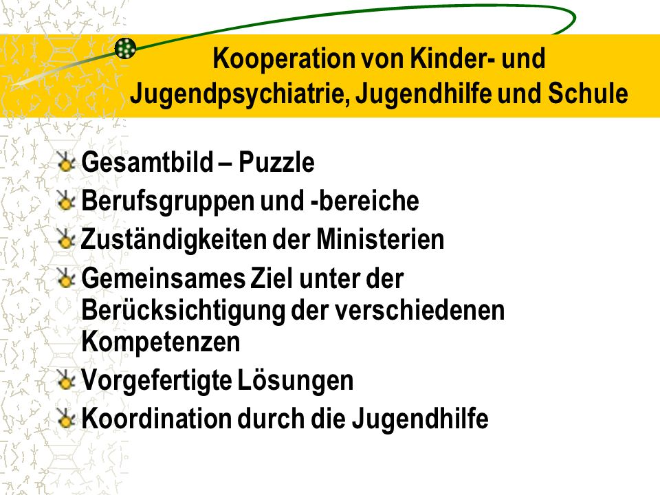 Kooperation von Kinder- und Jugendpsychiatrie, Jugendhilfe und Schule Gesamtbild – Puzzle Berufsgruppen und -bereiche Zuständigkeiten der Ministerien