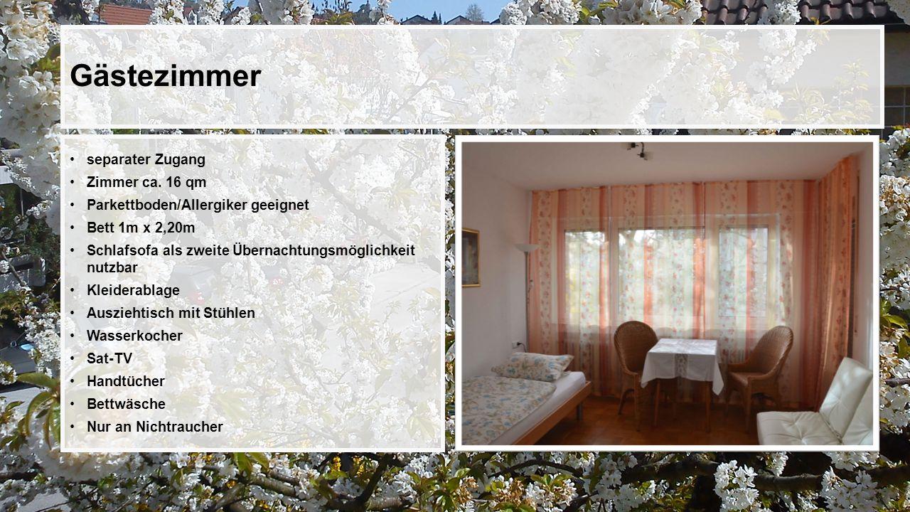 Gästezimmer separater Zugang Zimmer ca. 16 qm Parkettboden/Allergiker geeignet Bett 1m x 2,20m Schlafsofa als zweite Übernachtungsmöglichkeit nutzbar