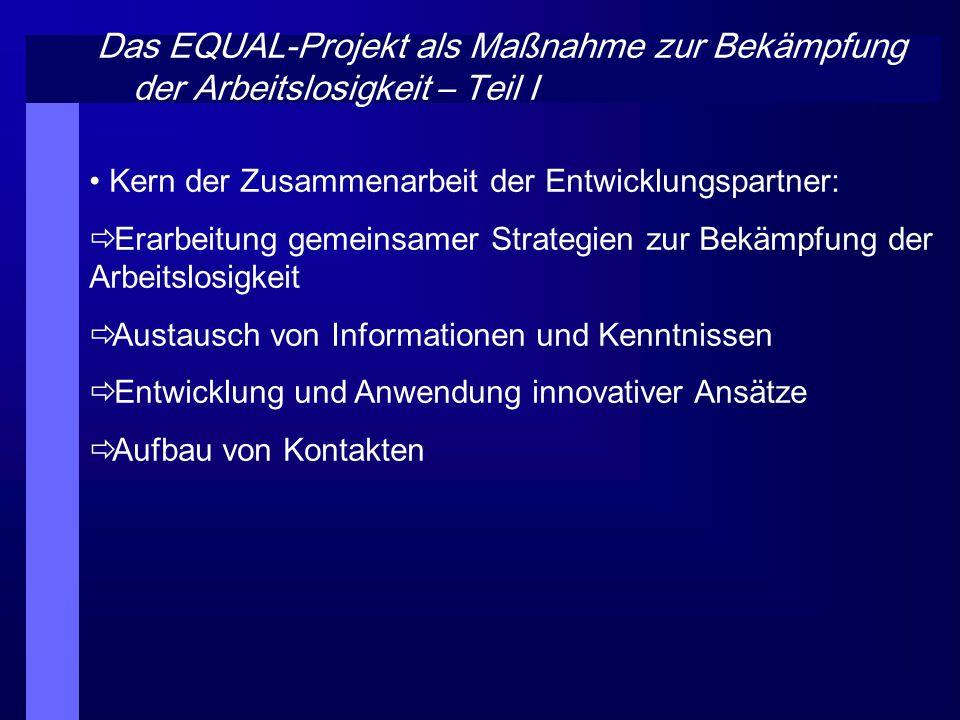 Das EQUAL-Projekt als Maßnahme zur Bekämpfung der Arbeitslosigkeit – Teil I Kern der Zusammenarbeit der Entwicklungspartner: Erarbeitung gemeinsamer S