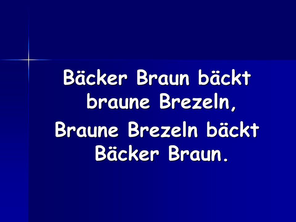 Bäcker Braun bäckt braune Brezeln, Braune Brezeln bäckt Bäcker Braun.