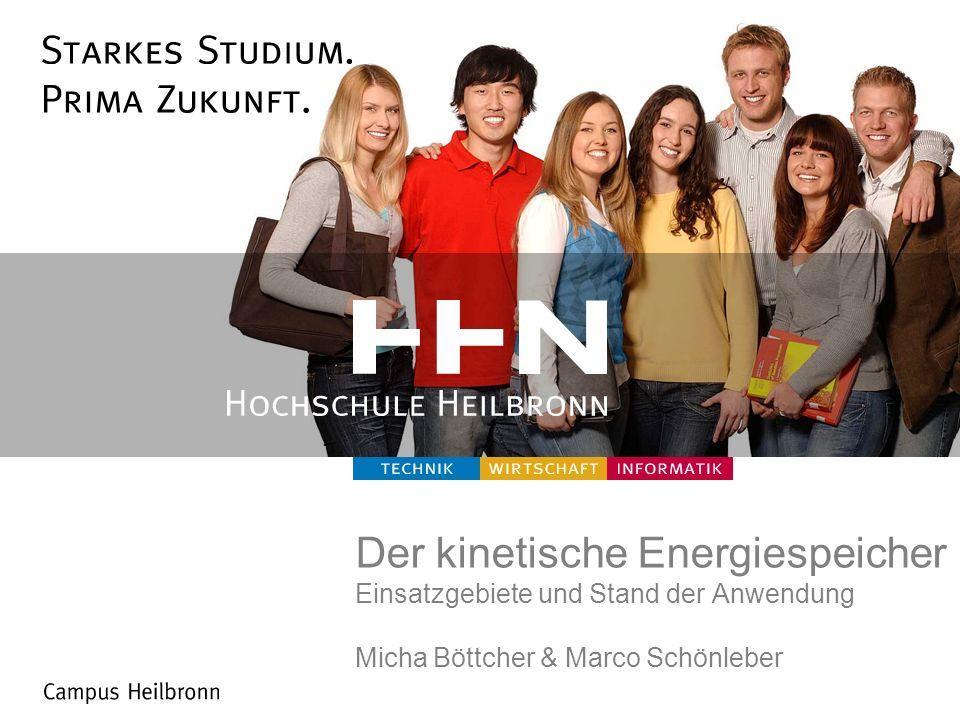Der kinetische Energiespeicher Einsatzgebiete und Stand der Anwendung Micha Böttcher & Marco Schönleber