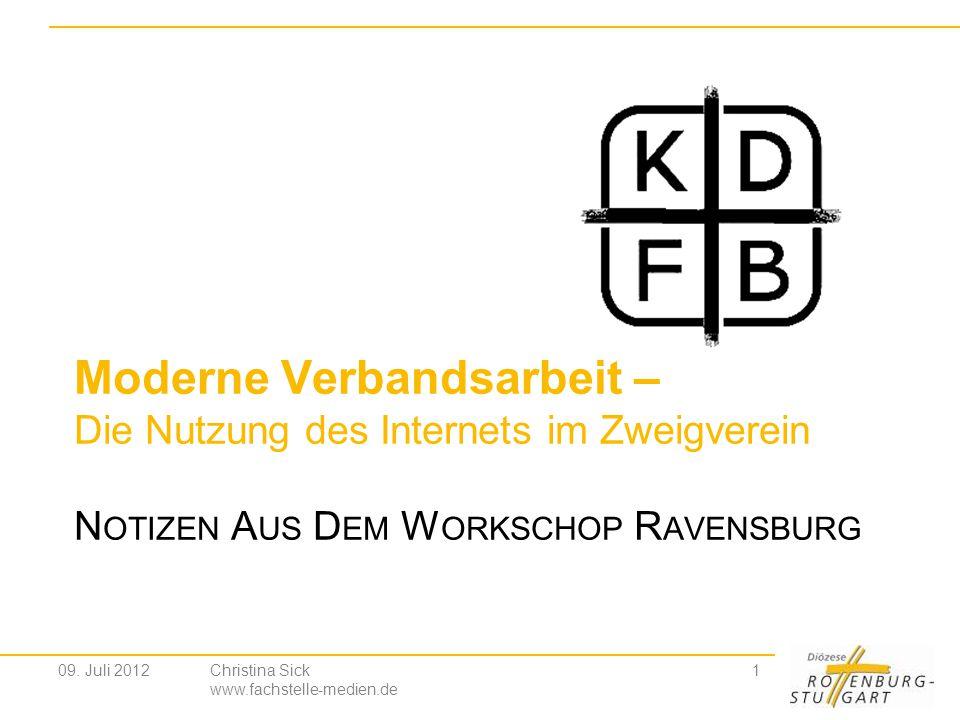 Christina Sick www.fachstelle-medien.de 1 Moderne Verbandsarbeit – Die Nutzung des Internets im Zweigverein N OTIZEN A US D EM W ORKSCHOP R AVENSBURG 09.