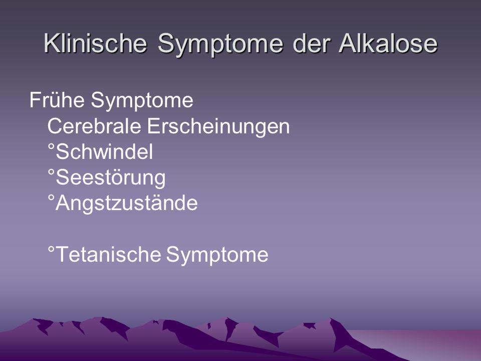 Klinische Symptome der Alkalose Frühe Symptome Cerebrale Erscheinungen °Schwindel °Seestörung °Angstzustände °Tetanische Symptome