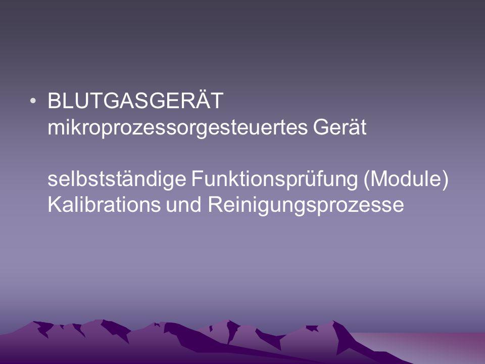 BLUTGASGERÄT mikroprozessorgesteuertes Gerät selbstständige Funktionsprüfung (Module) Kalibrations und Reinigungsprozesse