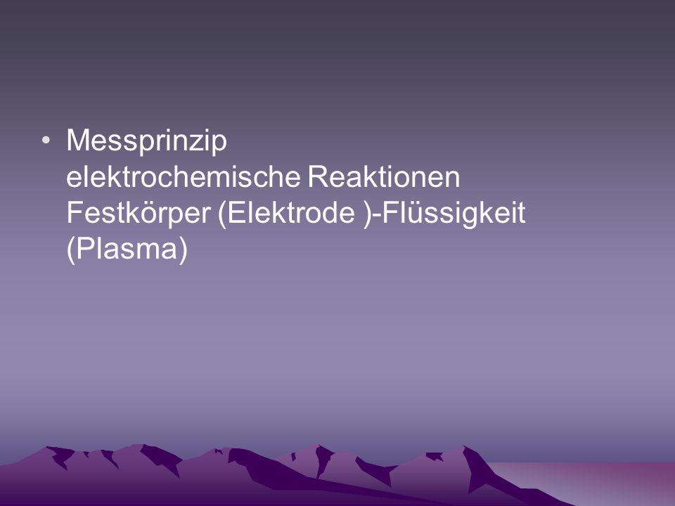 Messprinzip elektrochemische Reaktionen Festkörper (Elektrode )-Flüssigkeit (Plasma)