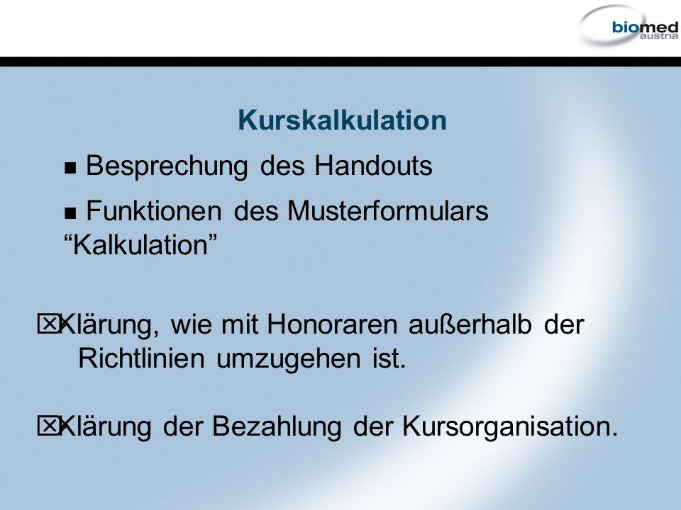 Kurskalkulation Besprechung des Handouts Funktionen des Musterformulars Kalkulation Ö Klärung, wie mit Honoraren außerhalb der Richtlinien umzugehen ist.
