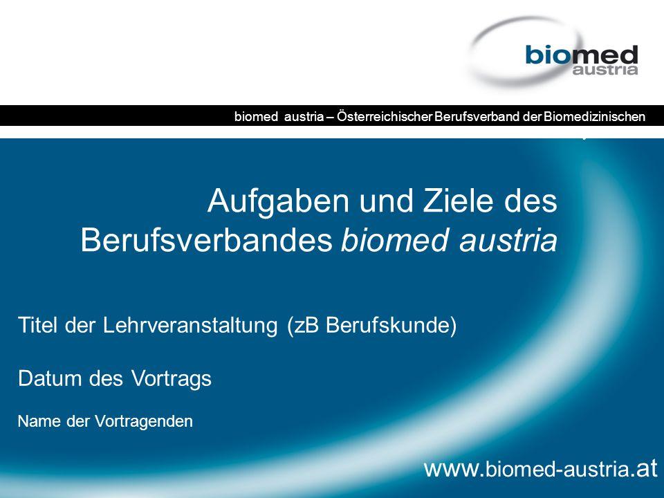 Aufgaben und Ziele des Berufsverbandes biomed austria www. biomed-austria.at biomed austria – Österreichischer Berufsverband der Biomedizinischen Anal